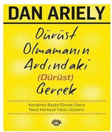 Dürüst Olmamanin Ardindaki (Dürüst) Gerçek, Dan Ariely